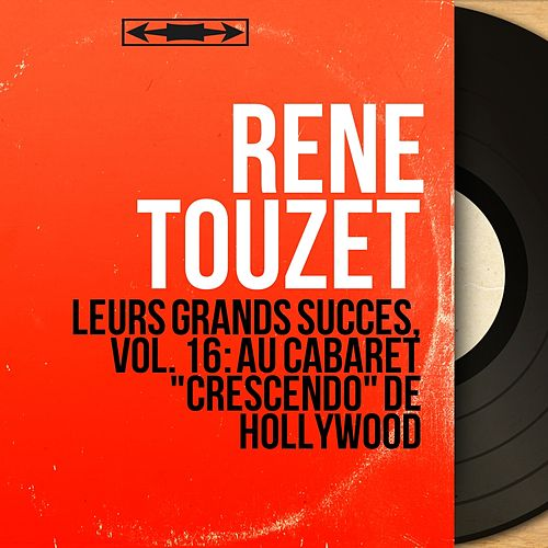 Leurs grands succès, vol. 16 : Au cabaret 'Crescendo' de Hollywood (Mono Version) von Rene Touzet