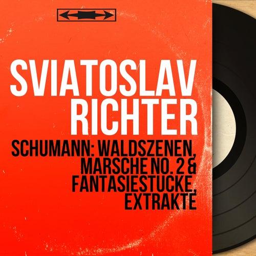 Schumann: Waldszenen, Märsche No. 2 & Fantasiestücke, Extrakte (Mono Version) von Sviatoslav Richter