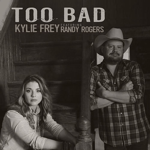 Too Bad (feat. Randy Rogers) by Kylie Frey