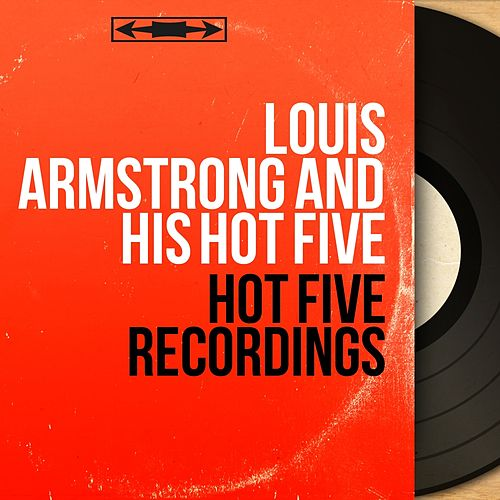 Hot Five Recordings (Mono Version) de Louis Armstrong