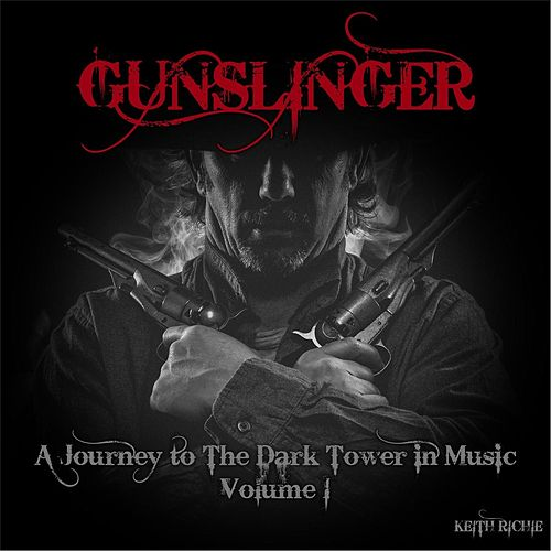Gunslinger: A Journey to the Dark Tower in Music, Vol. 1 by Keith Richie