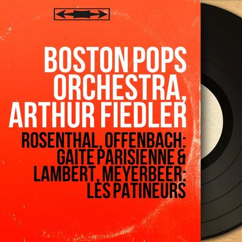 Rosenthal, Offenbach: Gaîté parisienne & Lambert, Meyerbeer: Les patineurs (Mono Version) de Arthur Fiedler