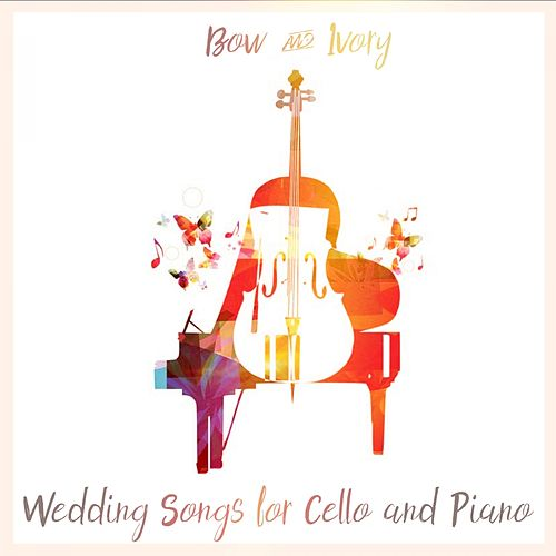 Wedding Songs for Piano and Cello de Bow and Ivory