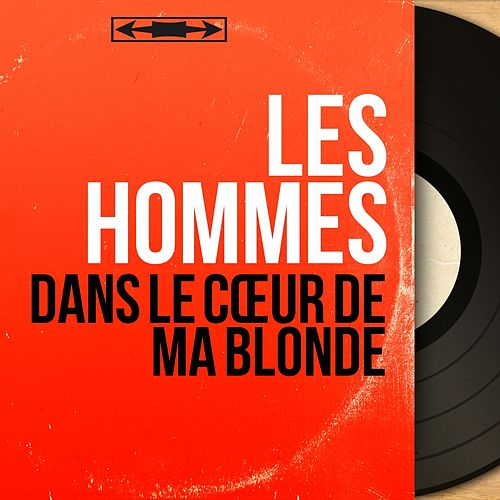 Dans le cœur de ma blonde (Mono version) von Les Hommes
