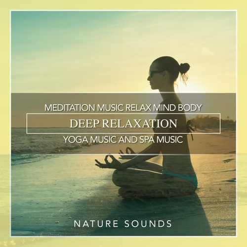 Meditation Music Relax Mind Body, Deep Relaxation,    by Nature
