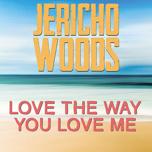 Love the Way You Love Me by Jericho Woods