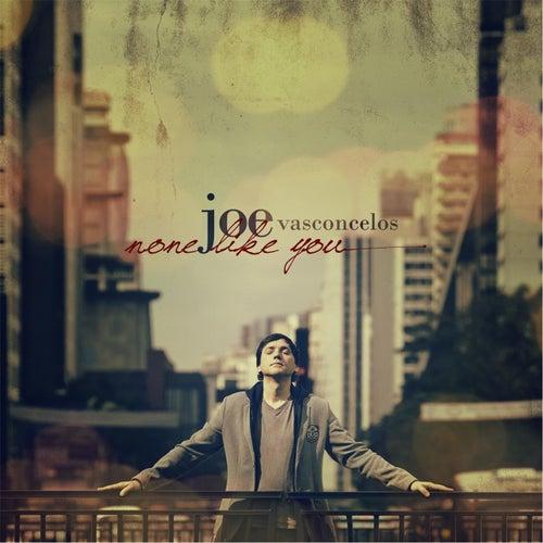 None Like You by Joe Vasconcelos