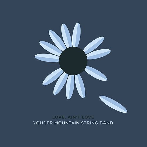 Love. Ain't Love by Yonder Mountain String Band