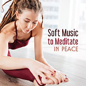 Soft Music to Meditate in Peace – Rest with New Age Songs, Stress Relief, Meditation Calmness by Meditation Spa