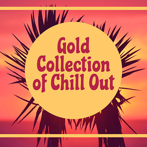 Gold Collection of Chill Out – Deep Chill Out Music, Hotel Lounge, Ibiza, Relax & Chill von Ibiza Chill Out