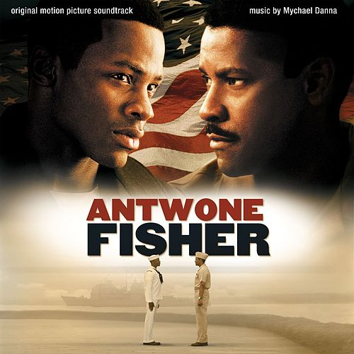 Antwone Fisher (Original Motion Picture Score) by Mychael Danna