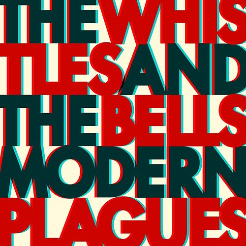 Modern Plagues by The Whistles And The Bells