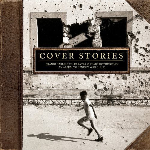 Cover Stories: Brandi Carlile Celebrates 10 Years of the Story (An Album to Benefit War Child) von Various Artists