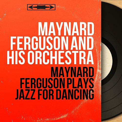 Maynard Ferguson Plays Jazz for Dancing (Mono Version) von Maynard Ferguson