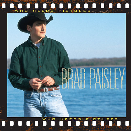 Who Needs Pictures by Brad Paisley