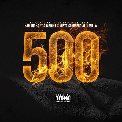 500 (feat. A. Wright, Mista Commercial & Milla) von Kam Hicks