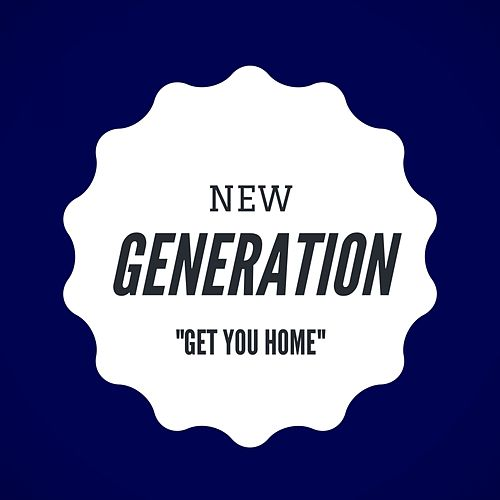 Get You Home by New Generation