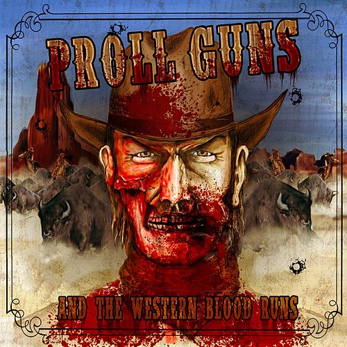 ...And the Western Blood Runs von Proll Guns