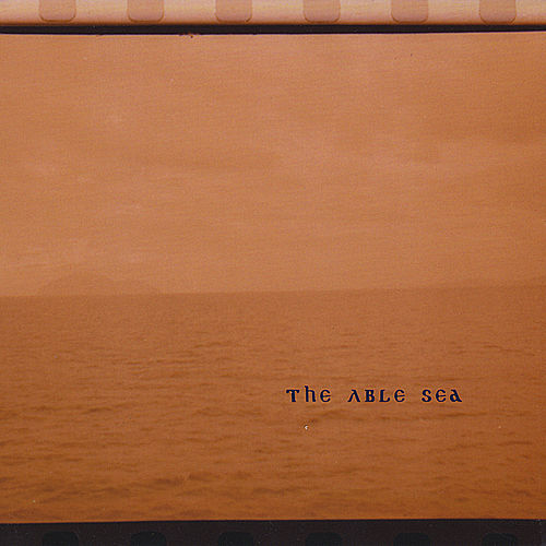 The Able Sea by The Able Sea