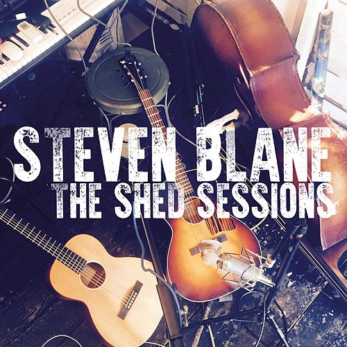 The Shed Sessions (feat. Luba Dvorak & Kevin Hailey) by Steven Blane