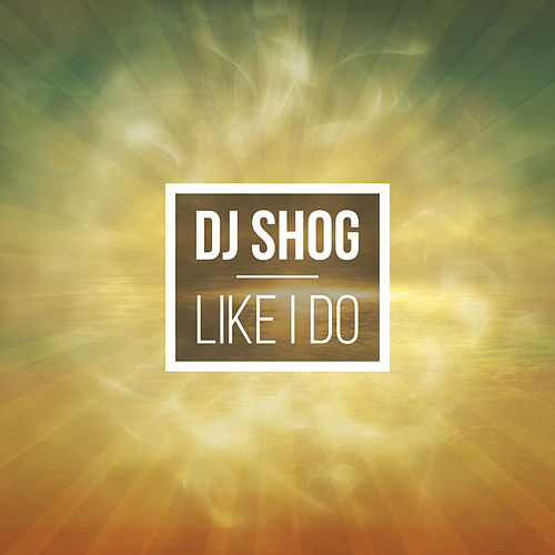 Like I Do von DJ Shog