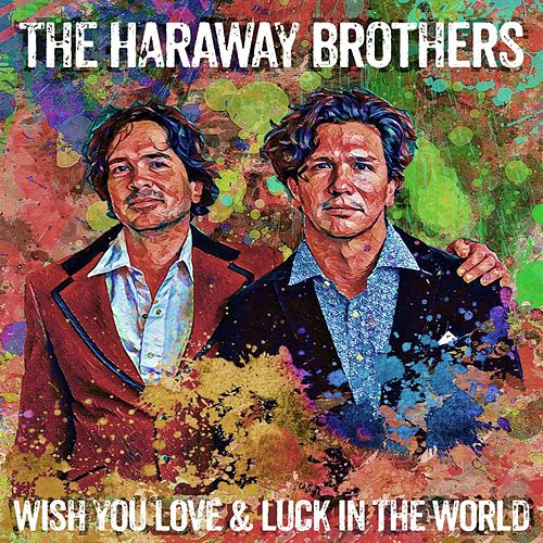 The Haraway Brothers Wish You Love & Luck in the World by Haraway Brothers