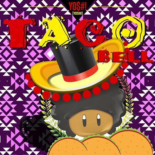 Tacobell by Y0$#! (Yoshi)