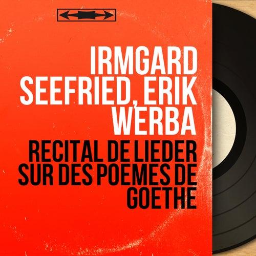 Récital de lieder sur des poèmes de Goethe (Remastered, Mono Version) by Irmgard Seefried