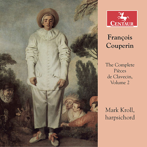 Couperin: The Complete Pièces de clavecin, Vol. 2 de Mark Kroll