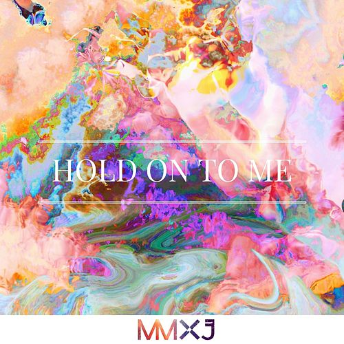 Hold On To Me de MMXJ