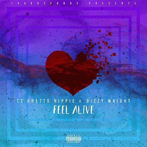 Feel Alive (feat. T2 The Ghetto Hippie & Dizzy Wright) von Trakksounds