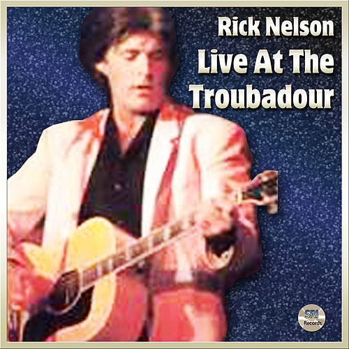 Rick Nelson Live At The Troubador von Rick Nelson