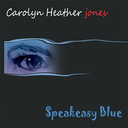 Speakeasy Blue by Carolyn Heather Jones