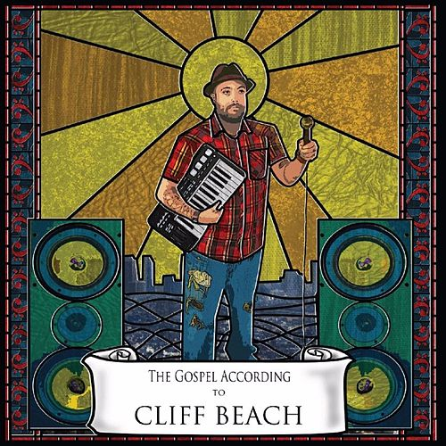 The Gospel According to Cliff Beach by Cliff Beach