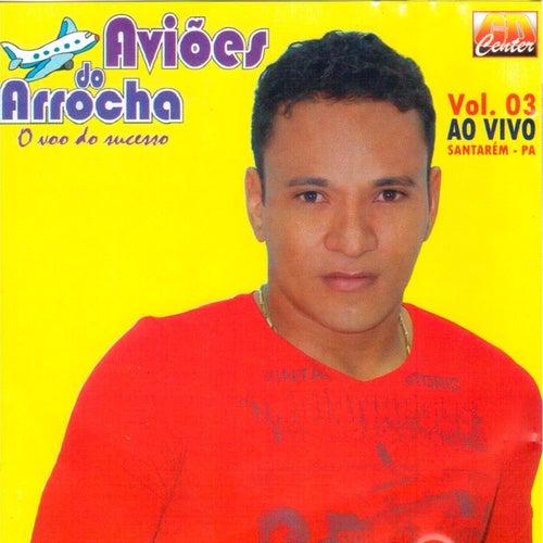 Aviões do Arrocha, Vol. 3 (Ao Vivo em Santarém - PA) von Aviões do Arrocha