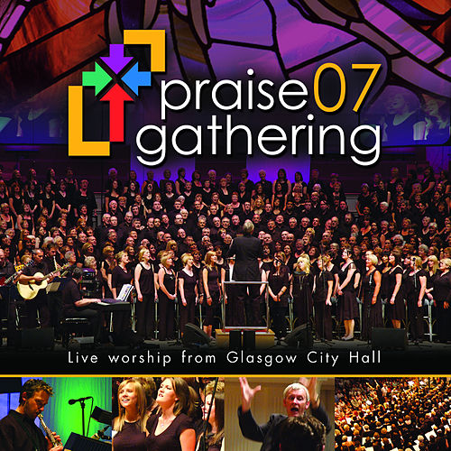 Praise Gathering 07 (Live From Glasgow City Hall) by Praise Gathering