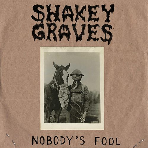 Nobody's Fool de Shakey Graves