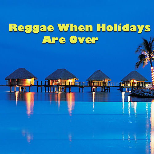 Reggae When Holidays Are Over von Various Artists
