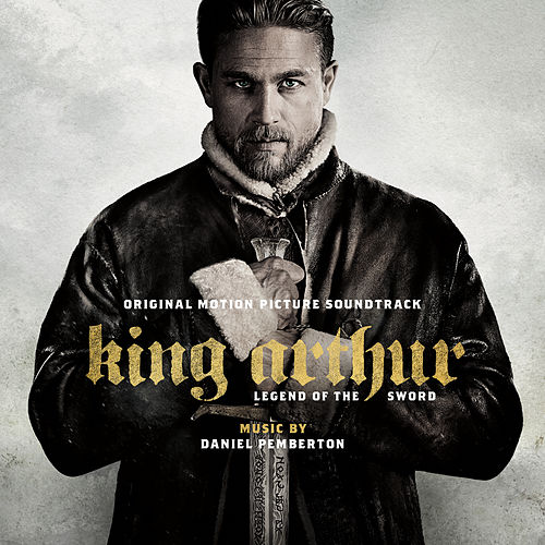 King Arthur: Legend of the Sword - Original Motion Picture Soundtrack de Daniel Pemberton