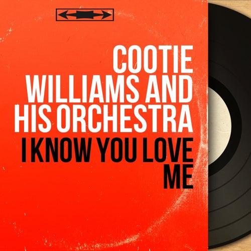 I Know You Love Me (Mono Version) de Cootie Williams