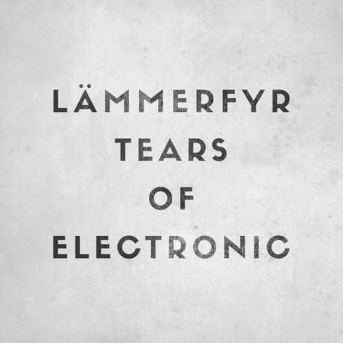 Tears of Electronic von Lämmerfyr