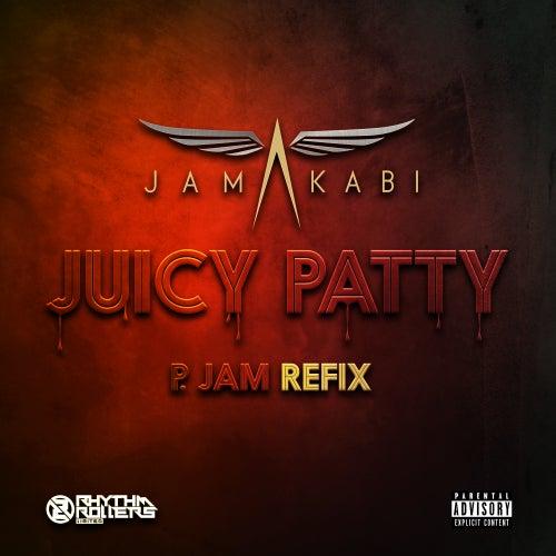 Juicy Patty - Pjam Refix von Jamakabi