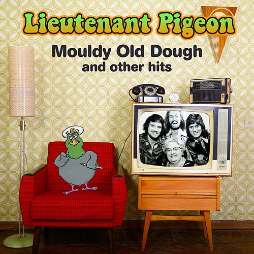 Mouldy Old Dough and Other hits by Lieutenant Pigeon