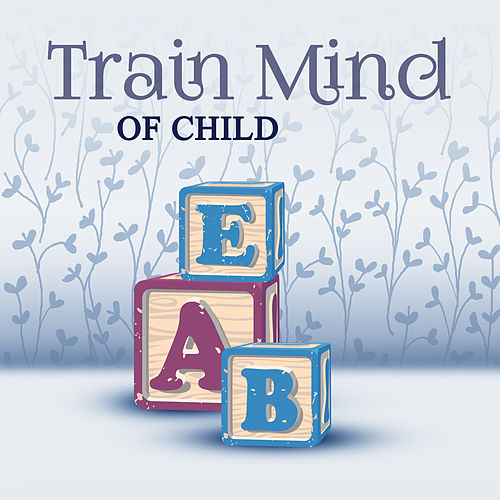 Train Mind of Child – Best Classical Songs for Development, Brain Power, Genius, Instrumental Music for Kids, Mozart, Beethoven von Brain Power Collective