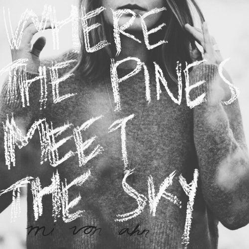 Where the Pines Meet the Sky by Mi von Ahn