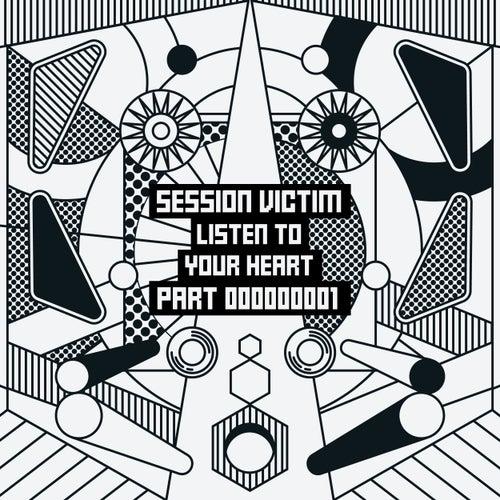 Listen To Your Heart Part One von Session Victim