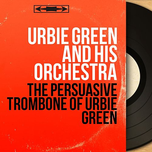 The Persuasive Trombone of Urbie Green (Stereo Version) di Urbie Green