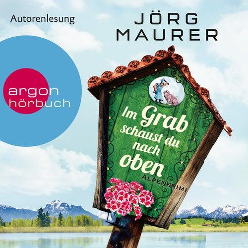 Im Grab schaust du nach oben (Gekürzte Lesung) von Jörg Maurer