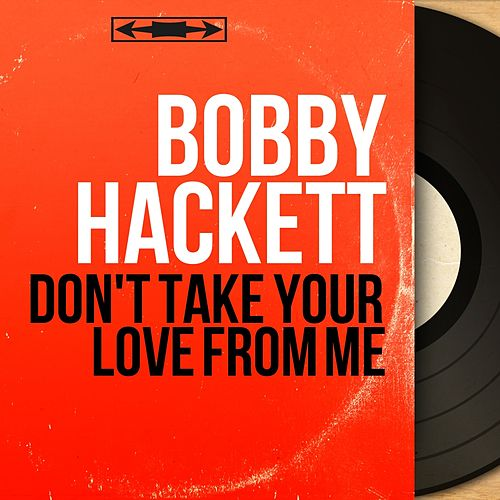 Don't Take Your Love from Me (Mono Version) by Bobby Hackett