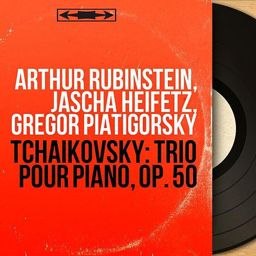 Tchaikovsky: Trio pour piano, Op. 50 (Mono Version) by Arthur Rubinstein